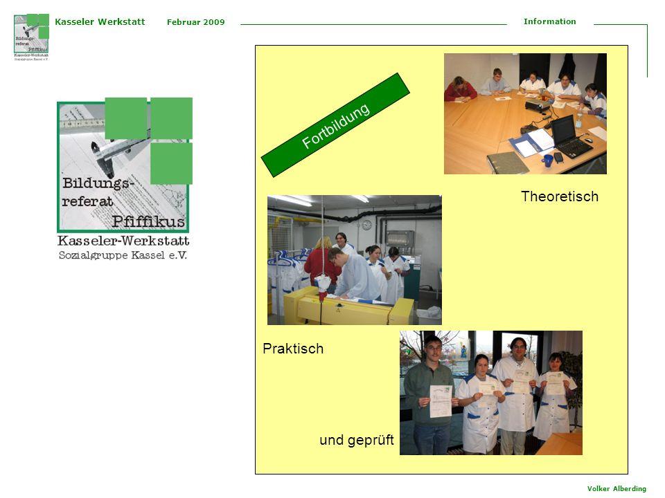 Kasseler Werkstatt Februar 2009 Information Volker Alberding Fortbildung Theoretisch Praktisch und geprüft