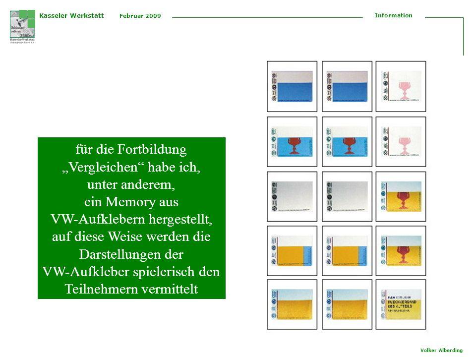 Kasseler Werkstatt Februar 2009 Information Volker Alberding für die Fortbildung Vergleichen habe ich, unter anderem, ein Memory aus VW-Aufklebern her