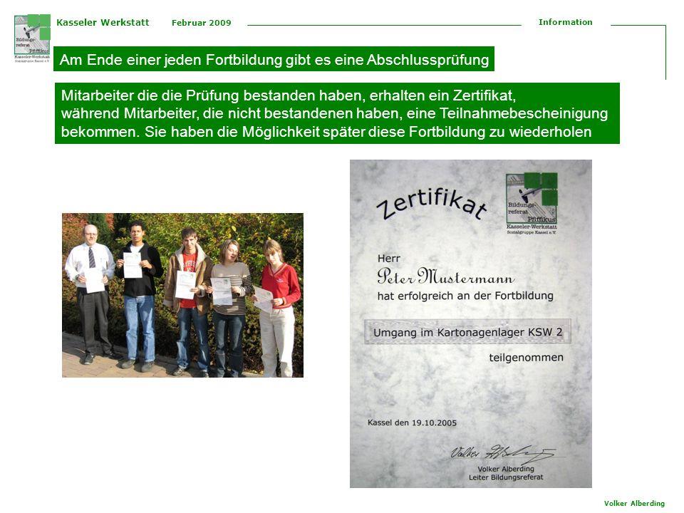Kasseler Werkstatt Februar 2009 Information Volker Alberding Am Ende einer jeden Fortbildung gibt es eine Abschlussprüfung Mitarbeiter die die Prüfung bestanden haben, erhalten ein Zertifikat, während Mitarbeiter, die nicht bestandenen haben, eine Teilnahmebescheinigung bekommen.