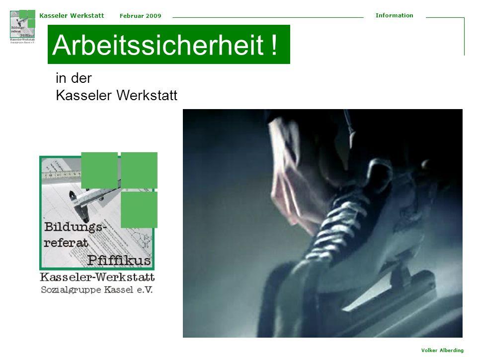 Kasseler Werkstatt Februar 2009 Information Volker Alberding Arbeitssicherheit ! in der Kasseler Werkstatt
