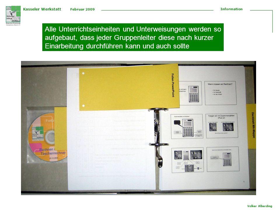 Kasseler Werkstatt Februar 2009 Information Volker Alberding Alle Unterrichtseinheiten und Unterweisungen werden so aufgebaut, dass jeder Gruppenleiter diese nach kurzer Einarbeitung durchführen kann und auch sollte