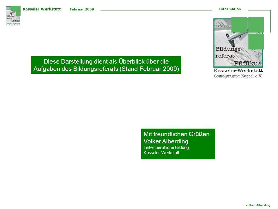 Kasseler Werkstatt Februar 2009 Information Volker Alberding Diese Darstellung dient als Überblick über die Aufgaben des Bildungsreferats (Stand Febru