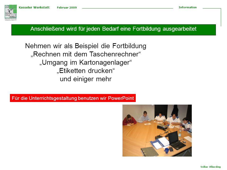 Kasseler Werkstatt Februar 2009 Information Volker Alberding Anschließend wird für jeden Bedarf eine Fortbildung ausgearbeitet Nehmen wir als Beispiel