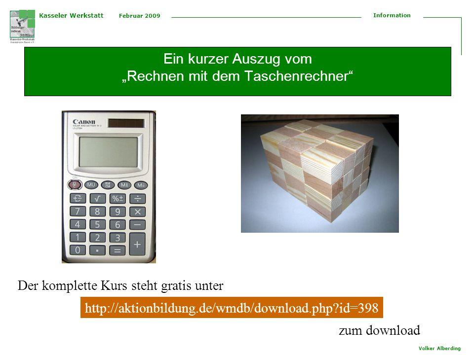 Kasseler Werkstatt Februar 2009 Information Volker Alberding Ein kurzer Auszug vom Rechnen mit dem Taschenrechner http://aktionbildung.de/wmdb/download.php?id=398 Der komplette Kurs steht gratis unter zum download