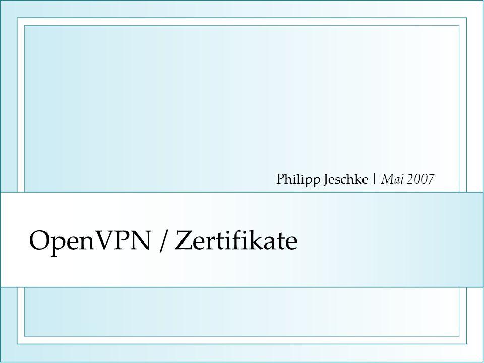 OpenVPN / Zertifikate Philipp Jeschke | Mai 2007