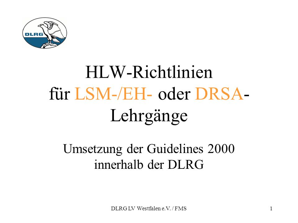 DLRG LV Westfalen e.V. / FMS1 HLW-Richtlinien für LSM-/EH- oder DRSA- Lehrgänge Umsetzung der Guidelines 2000 innerhalb der DLRG