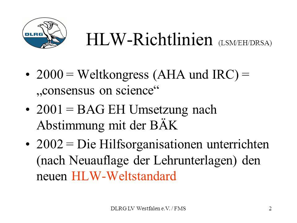 DLRG LV Westfalen e.V. / FMS2 HLW-Richtlinien (LSM/EH/DRSA) 2000 = Weltkongress (AHA und IRC) = consensus on science 2001 = BAG EH Umsetzung nach Abst