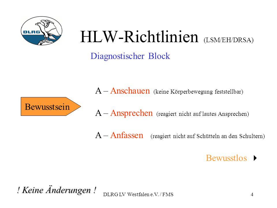 DLRG LV Westfalen e.V. / FMS4 HLW-Richtlinien (LSM/EH/DRSA) Bewusstsein Diagnostischer Block A – Anschauen (keine Körperbewegung feststellbar) A – Ans