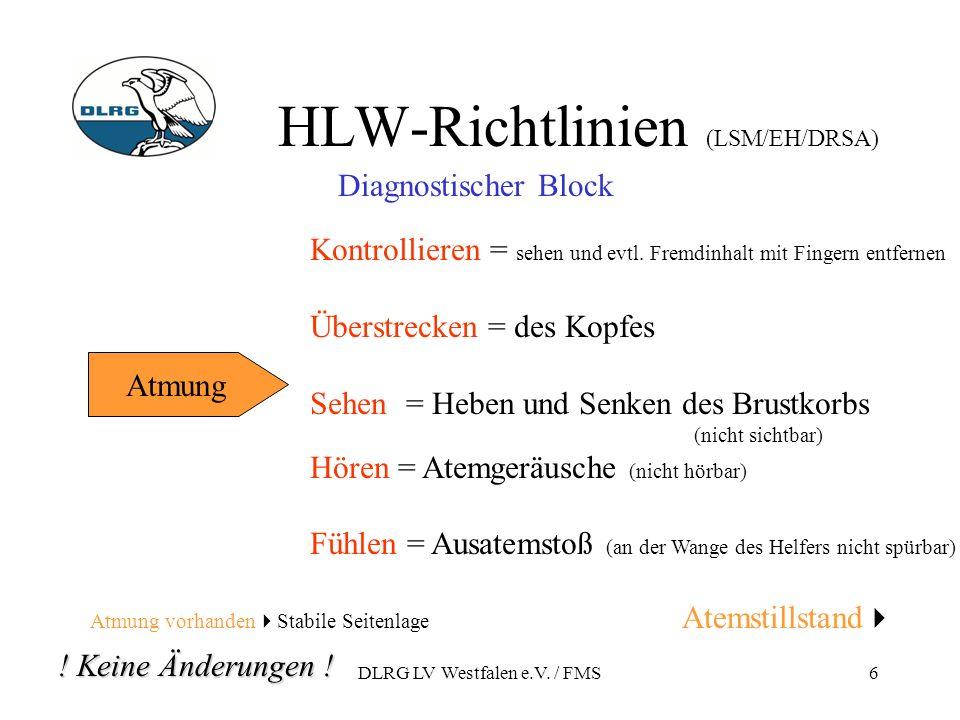 DLRG LV Westfalen e.V. / FMS6 HLW-Richtlinien (LSM/EH/DRSA) Atmung Diagnostischer Block Kontrollieren = sehen und evtl. Fremdinhalt mit Fingern entfer