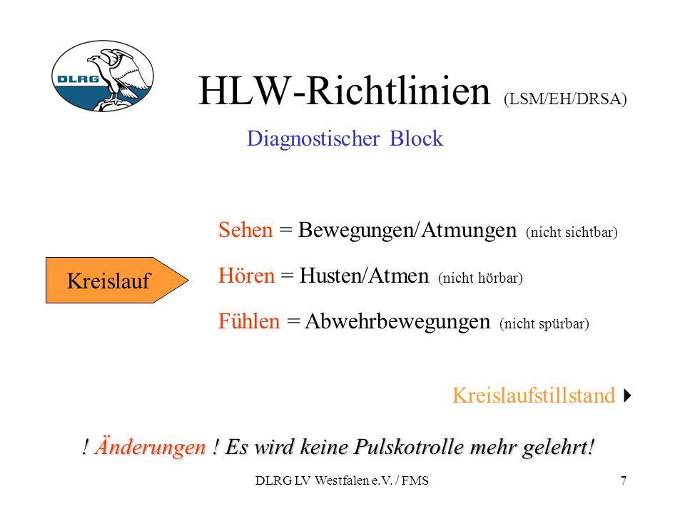DLRG LV Westfalen e.V. / FMS7 HLW-Richtlinien (LSM/EH/DRSA) Kreislauf Diagnostischer Block Sehen = Bewegungen/Atmungen (nicht sichtbar) Hören = Husten