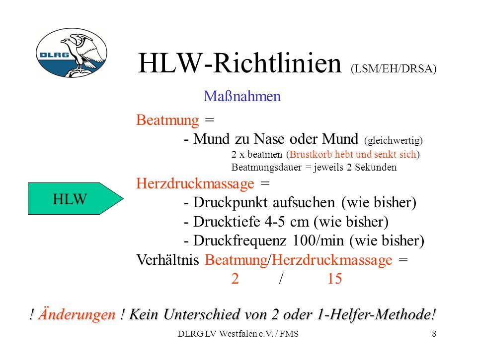 DLRG LV Westfalen e.V. / FMS8 HLW-Richtlinien (LSM/EH/DRSA) HLW Maßnahmen Beatmung = - Mund zu Nase oder Mund (gleichwertig) 2 x beatmen (Brustkorb he