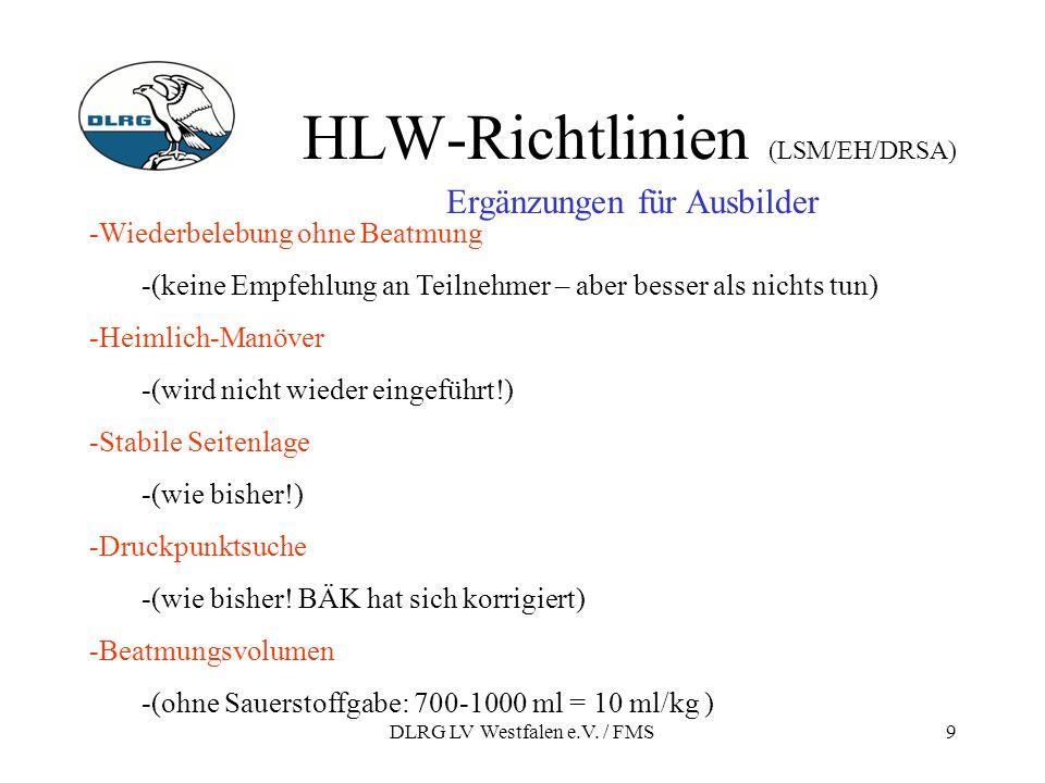 DLRG LV Westfalen e.V. / FMS9 HLW-Richtlinien (LSM/EH/DRSA) Ergänzungen für Ausbilder -Wiederbelebung ohne Beatmung -(keine Empfehlung an Teilnehmer –