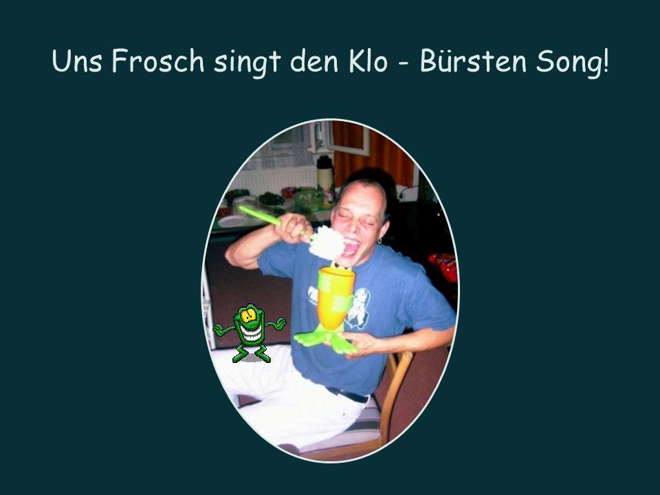 Uns Frosch singt den Klo - Bürsten Song!