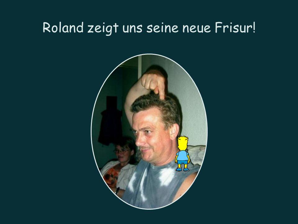 Roland zeigt uns seine neue Frisur!