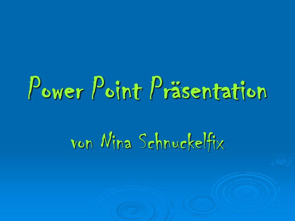 Power Point Präsentation von Nina Schnuckelfix