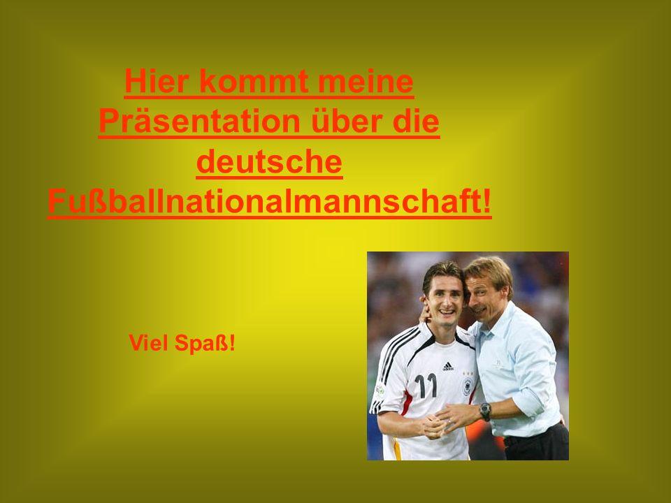 Hier kommt meine Präsentation über die deutsche Fußballnationalmannschaft! Viel Spaß!