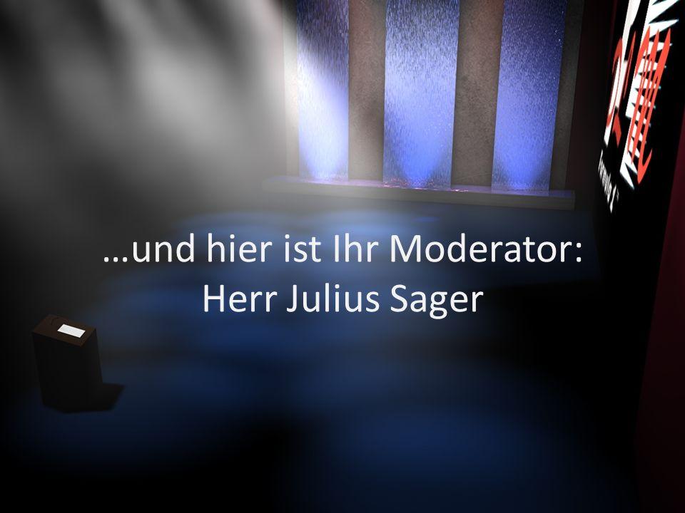 …und hier ist Ihr Moderator: Herr Julius Sager
