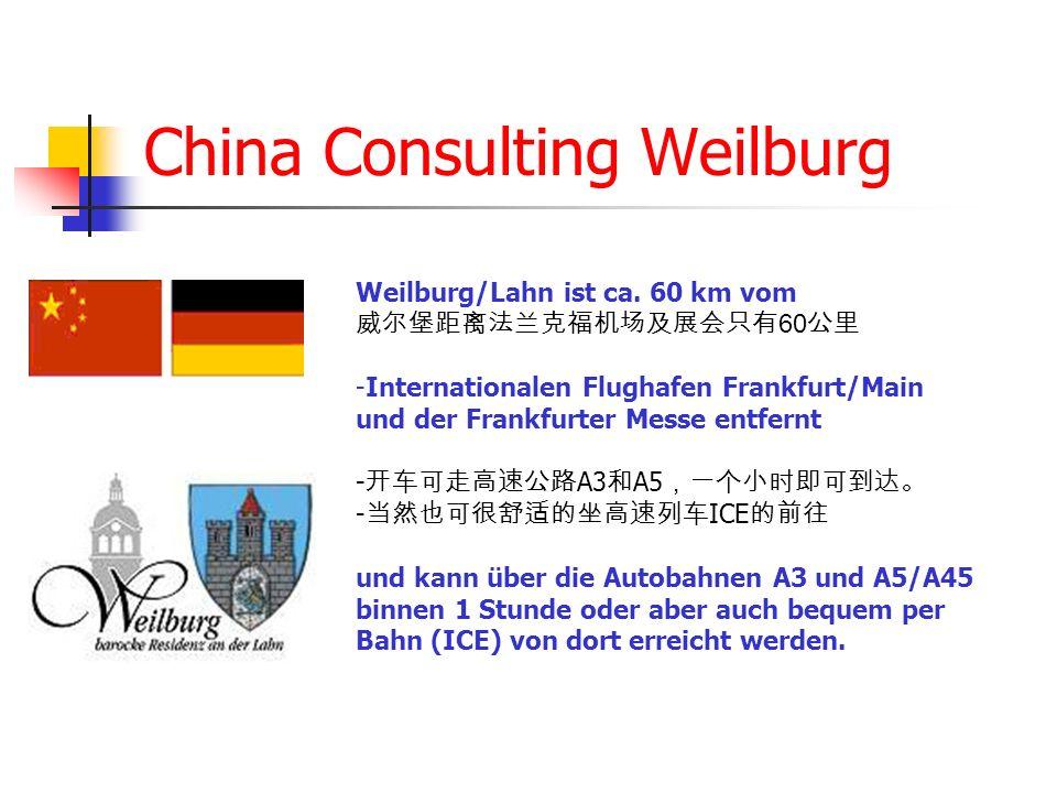 China Consulting Weilburg Weilburg/Lahn ist ca. 60 km vom 60 -Internationalen Flughafen Frankfurt/Main und der Frankfurter Messe entfernt - A3 A5 - IC