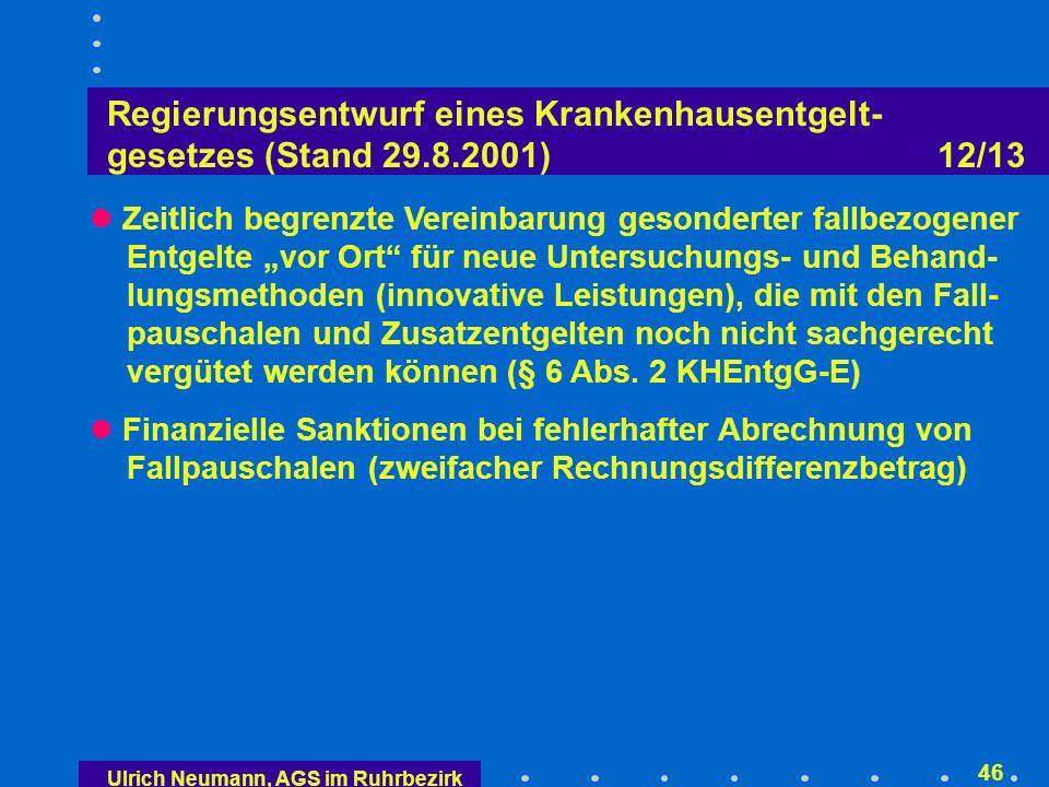 Ulrich Neumann, AGS im Ruhrbezirk 45 Regierungsentwurf eines Krankenhausentgelt- gesetzes (Stand 29.8.2001) 11/13 Anpassungsproblem in der Konvergenzphase 2005/2006 in Hochpreisregionen (z.B.