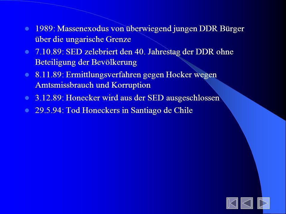 1989: Massenexodus von überwiegend jungen DDR Bürger über die ungarische Grenze 7.10.89: SED zelebriert den 40. Jahrestag der DDR ohne Beteiligung der