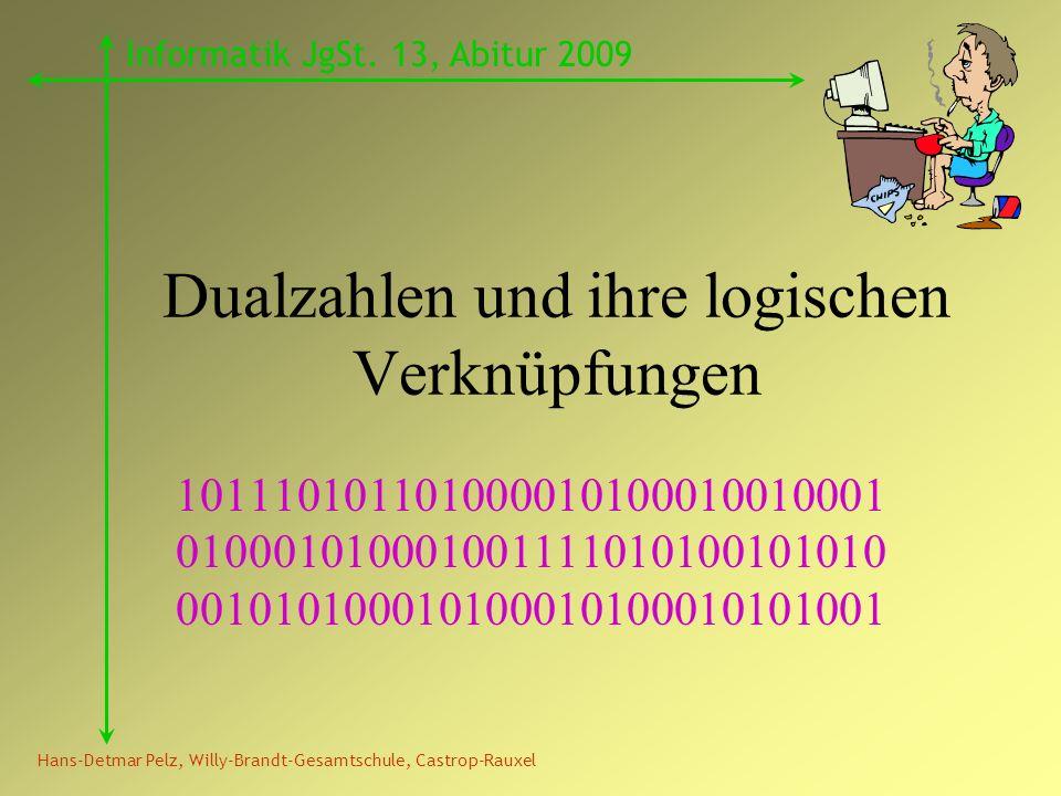 Dualzahlen und ihre logischen Verknüpfungen 101110101101000010100010010001 010001010001001111010100101010 001010100010100010100010101001 Hans-Detmar P