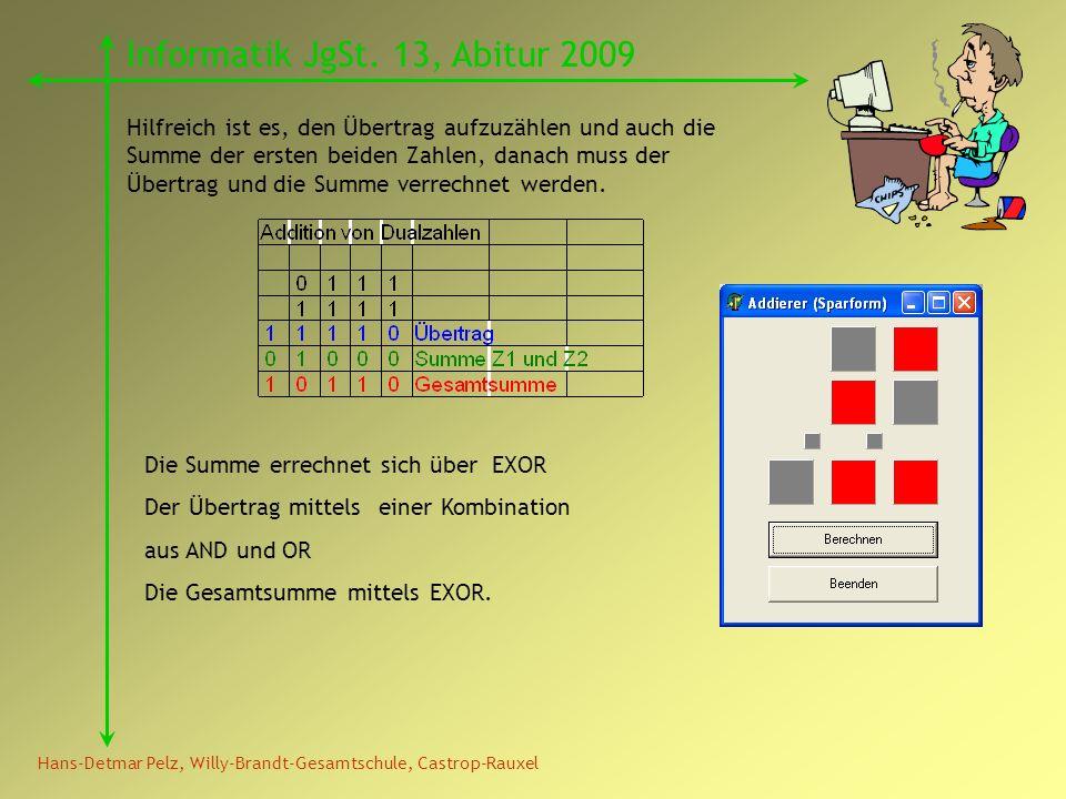 Hans-Detmar Pelz, Willy-Brandt-Gesamtschule, Castrop-Rauxel Informatik JgSt. 13, Abitur 2009 Hilfreich ist es, den Übertrag aufzuzählen und auch die S