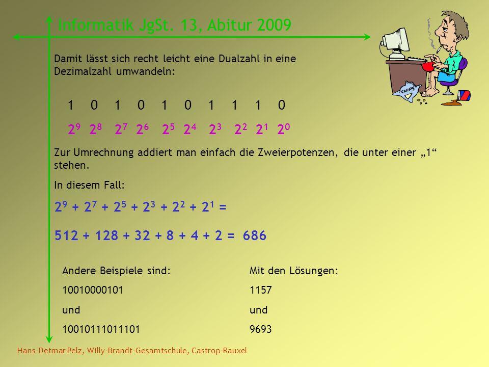 Hans-Detmar Pelz, Willy-Brandt-Gesamtschule, Castrop-Rauxel Informatik JgSt. 13, Abitur 2009 Damit lässt sich recht leicht eine Dualzahl in eine Dezim