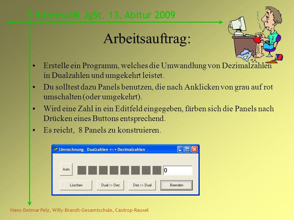 Hans-Detmar Pelz, Willy-Brandt-Gesamtschule, Castrop-Rauxel Informatik JgSt. 13, Abitur 2009 Arbeitsauftrag: Erstelle ein Programm, welches die Umwand
