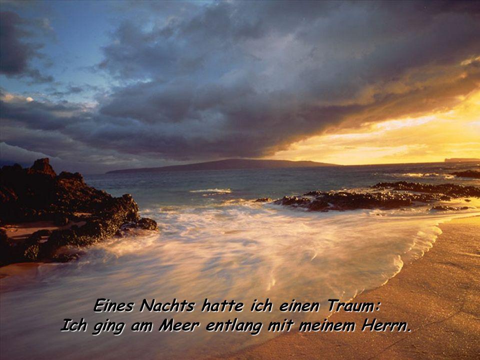 Eines Nachts hatte ich einen Traum: Ich ging am Meer entlang mit meinem Herrn.