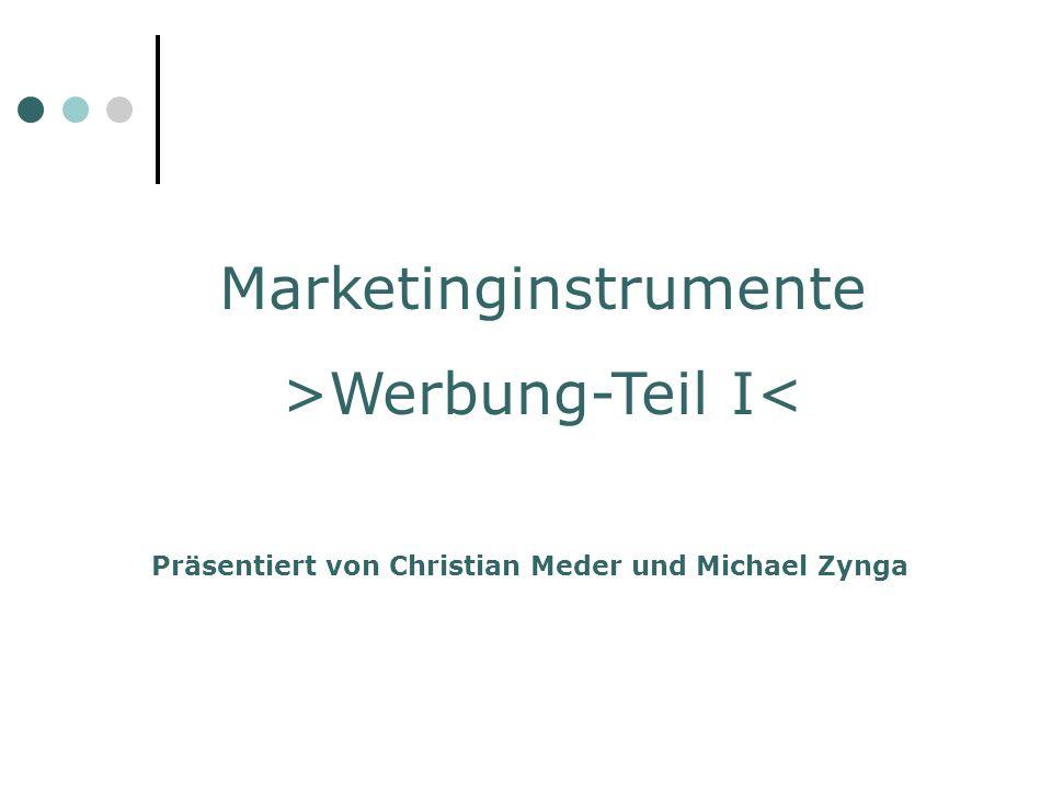 Marketinginstrumente >Werbung-Teil I< Präsentiert von Christian Meder und Michael Zynga