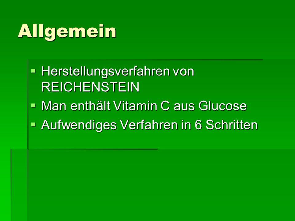 Allgemein Herstellungsverfahren von REICHENSTEIN Herstellungsverfahren von REICHENSTEIN Man enthält Vitamin C aus Glucose Man enthält Vitamin C aus Gl