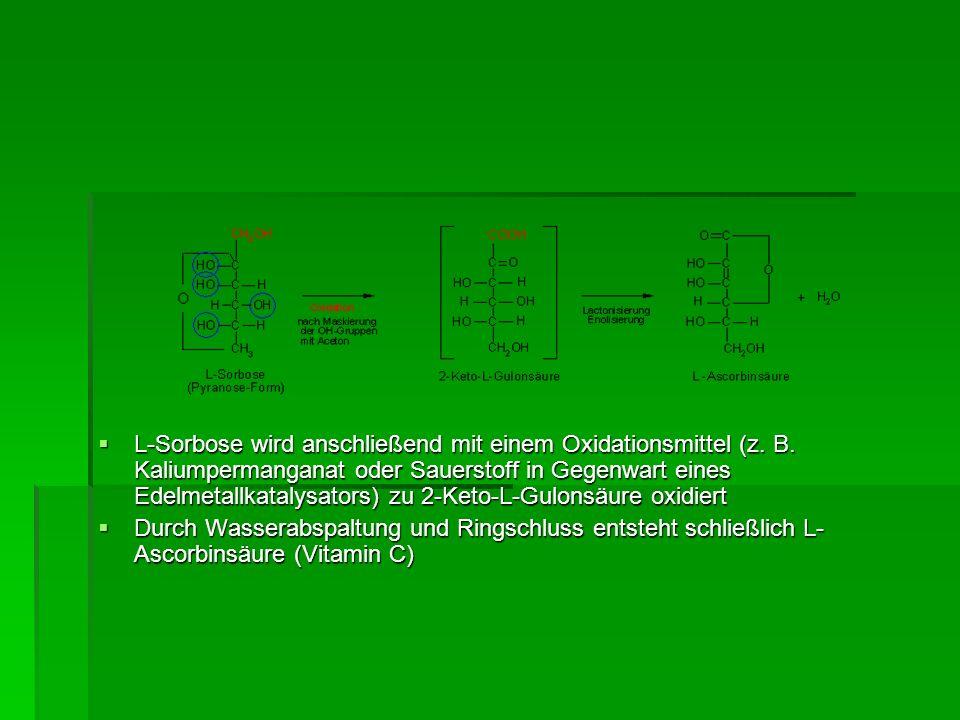 L-Sorbose wird anschließend mit einem Oxidationsmittel (z. B. Kaliumpermanganat oder Sauerstoff in Gegenwart eines Edelmetallkatalysators) zu 2-Keto-L