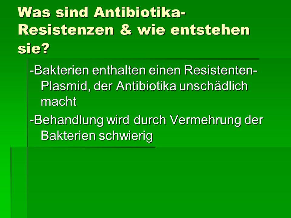 Was sind Antibiotika- Resistenzen & wie entstehen sie? -Bakterien enthalten einen Resistenten- Plasmid, der Antibiotika unschädlich macht -Behandlung