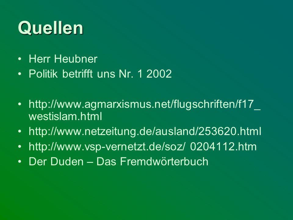 Quellen Herr Heubner Politik betrifft uns Nr. 1 2002 http://www.agmarxismus.net/flugschriften/f17_ westislam.html http://www.netzeitung.de/ausland/253