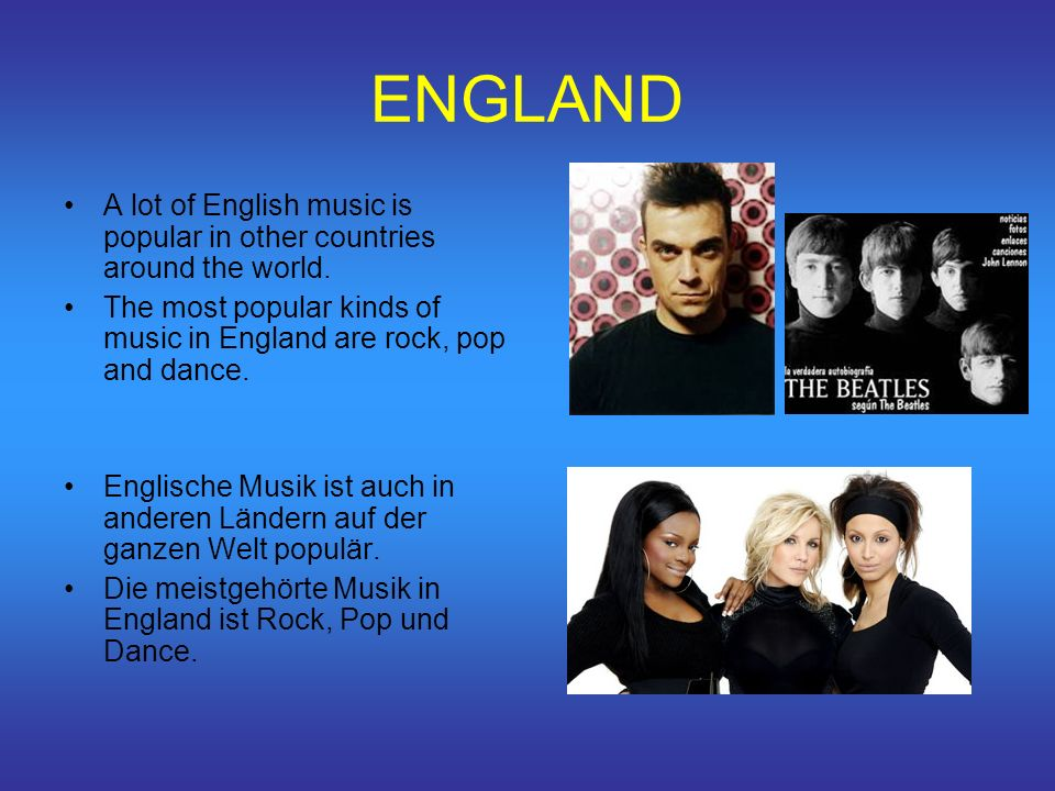 ENGLAND A lot of English music is popular in other countries around the world.