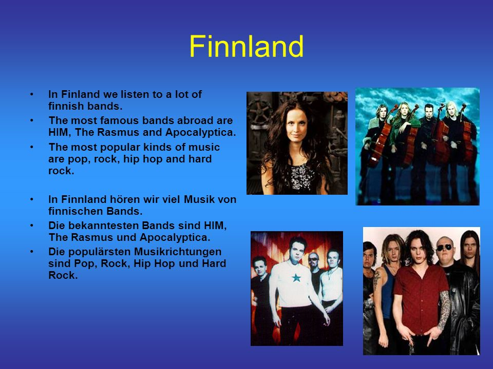 Finnland In Finland we listen to a lot of finnish bands.