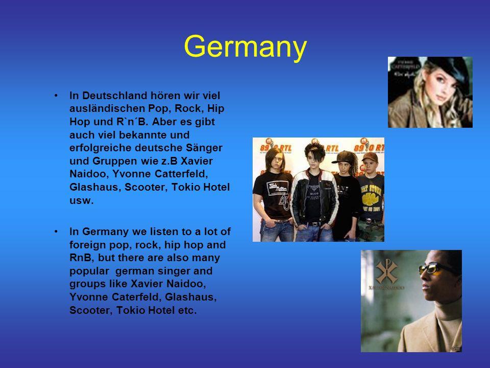 Germany In Deutschland hören wir viel ausländischen Pop, Rock, Hip Hop und R`n´B. Aber es gibt auch viel bekannte und erfolgreiche deutsche Sänger und