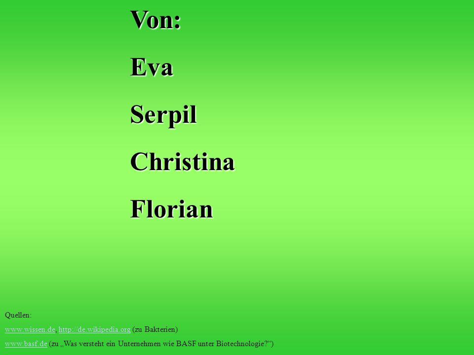 Von:EvaSerpilChristinaFlorian Quellen: www.wissen.dewww.wissen.de, http://de.wikipedia.org (zu Bakterien)http://de.wikipedia.org www.basf.dewww.basf.d