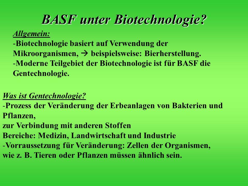 BASF unter Biotechnologie? Allgemein: -Biotechnologie basiert auf Verwendung der Mikroorganismen, beispielsweise: Bierherstellung. -Moderne Teilgebiet