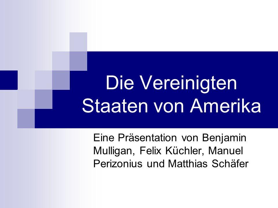Die Vereinigten Staaten von Amerika Eine Präsentation von Benjamin Mulligan, Felix Küchler, Manuel Perizonius und Matthias Schäfer