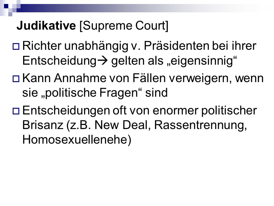 Judikative [Supreme Court] Richter unabhängig v. Präsidenten bei ihrer Entscheidung gelten als eigensinnig Kann Annahme von Fällen verweigern, wenn si