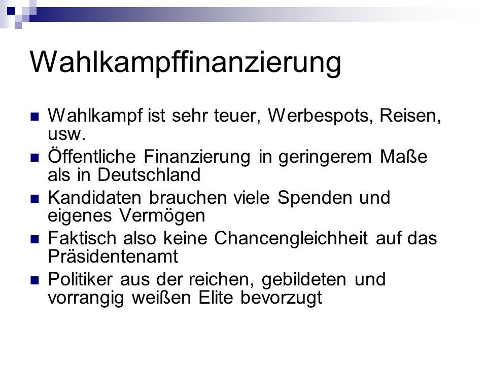 Wahlkampffinanzierung Wahlkampf ist sehr teuer, Werbespots, Reisen, usw. Öffentliche Finanzierung in geringerem Maße als in Deutschland Kandidaten bra