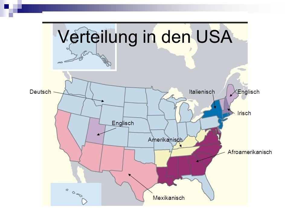 DeutschEnglisch Irisch Italienisch Amerikanisch Afroamerikanisch Mexikanisch Englisch Verteilung in den USA