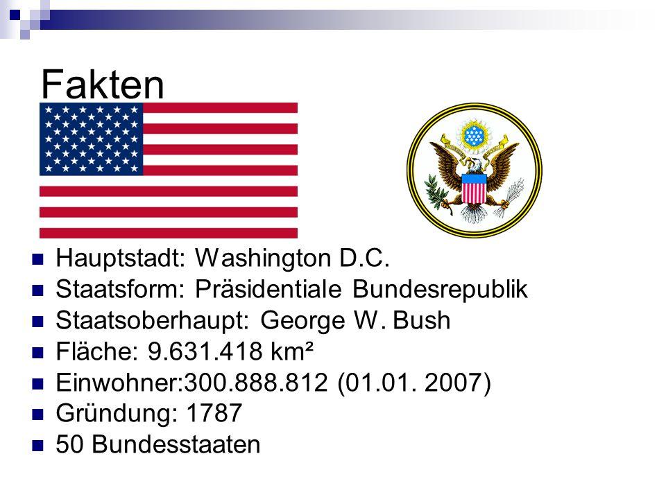 Hauptstadt: Washington D.C. Staatsform: Präsidentiale Bundesrepublik Staatsoberhaupt: George W. Bush Fläche: 9.631.418 km² Einwohner:300.888.812 (01.0