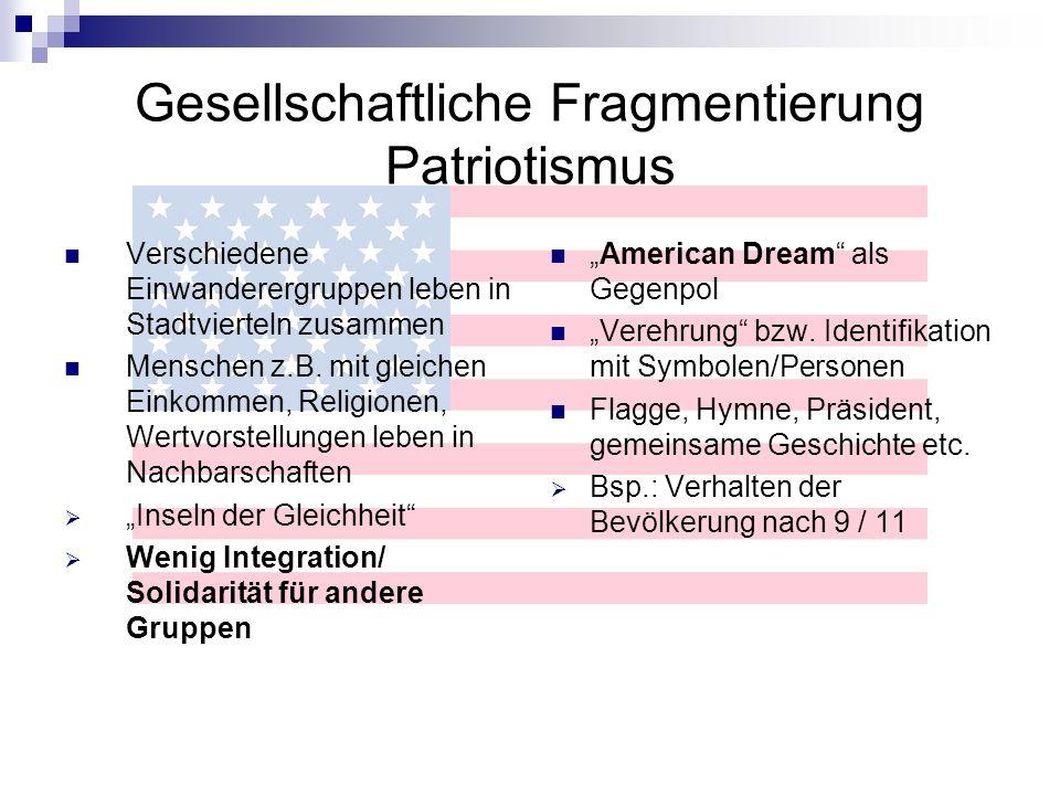Gesellschaftliche Fragmentierung Patriotismus Verschiedene Einwanderergruppen leben in Stadtvierteln zusammen Menschen z.B. mit gleichen Einkommen, Re