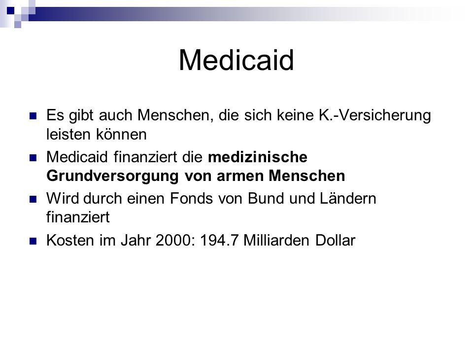 Medicaid Es gibt auch Menschen, die sich keine K.-Versicherung leisten können Medicaid finanziert die medizinische Grundversorgung von armen Menschen