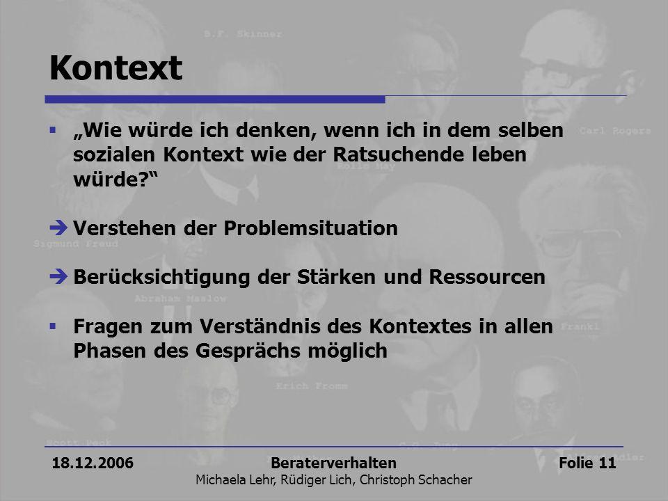 18.12.2006Beraterverhalten Michaela Lehr, Rüdiger Lich, Christoph Schacher Folie 11 Kontext Wie würde ich denken, wenn ich in dem selben sozialen Kont