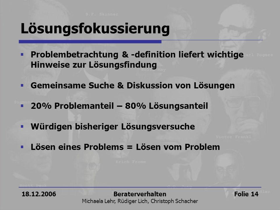 18.12.2006Beraterverhalten Michaela Lehr, Rüdiger Lich, Christoph Schacher Folie 14 Lösungsfokussierung Problembetrachtung & -definition liefert wicht