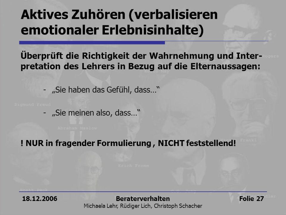 18.12.2006Beraterverhalten Michaela Lehr, Rüdiger Lich, Christoph Schacher Folie 27 Aktives Zuhören (verbalisieren emotionaler Erlebnisinhalte) Überpr