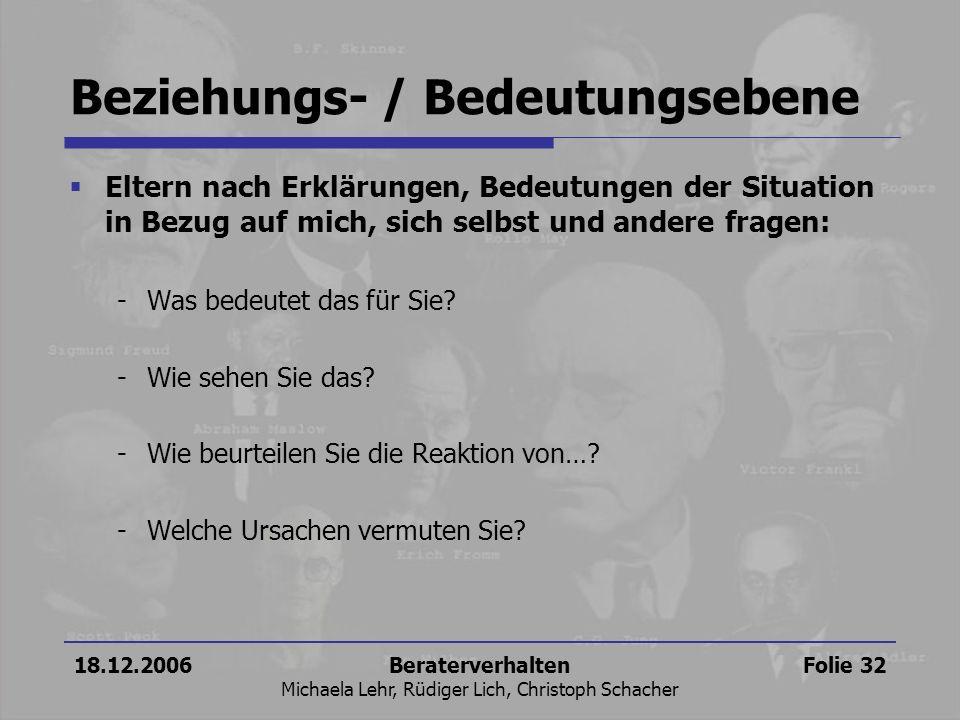 18.12.2006Beraterverhalten Michaela Lehr, Rüdiger Lich, Christoph Schacher Folie 32 Beziehungs- / Bedeutungsebene Eltern nach Erklärungen, Bedeutungen